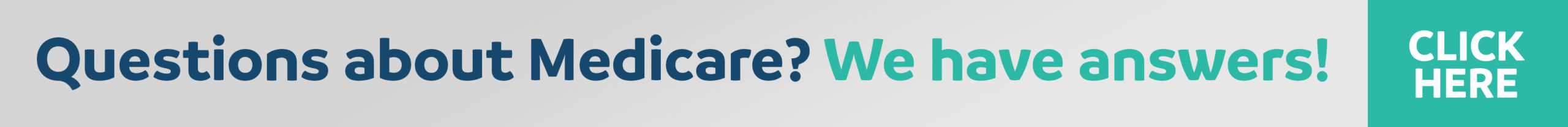 Questions about Medicare, click here to learn how we can help